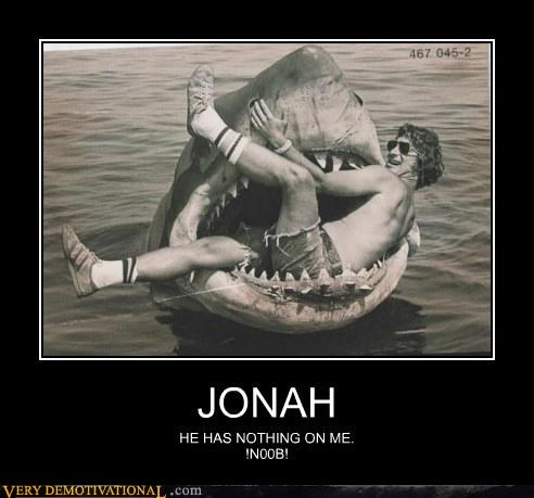 JONAH HE HAS NOTHING ON ME. !N00B!