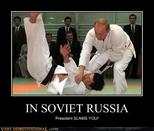 IN SOVIET RUSSIA President SLAMS YOU!