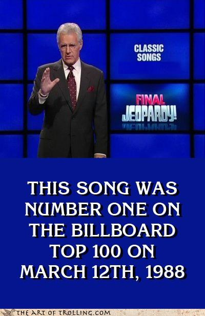 1988,i was born a troll,Jeopardy,march 12th,rick roll,trolling