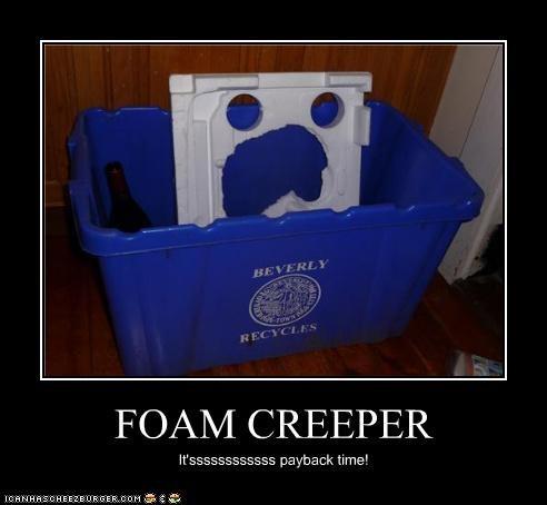 FOAM CREEPER It'ssssssssssss payback time!