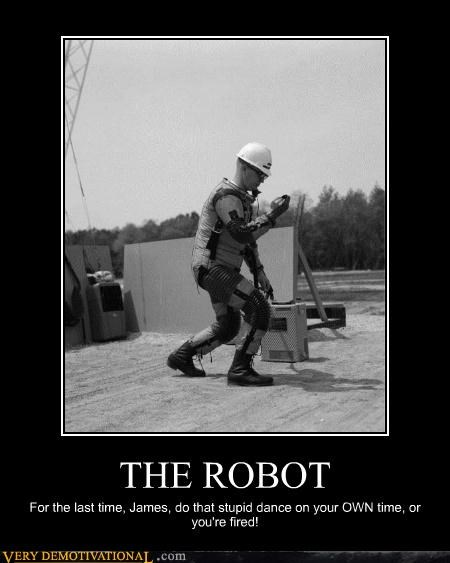 THE ROBOT For the last time, James, do that stupid dance on your OWN time, or you're fired!