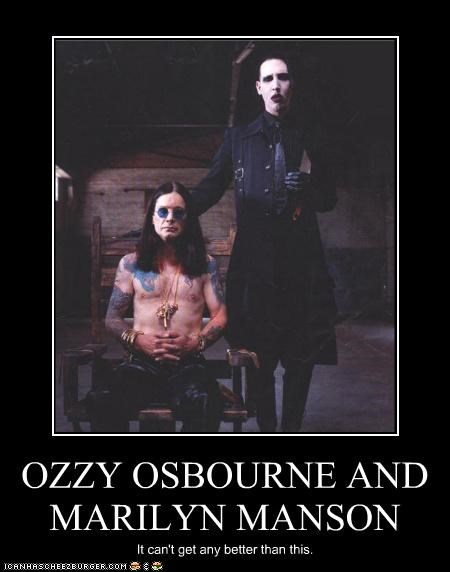 OZZY OSBOURNE AND MARILYN MANSON It can't get any better than this.