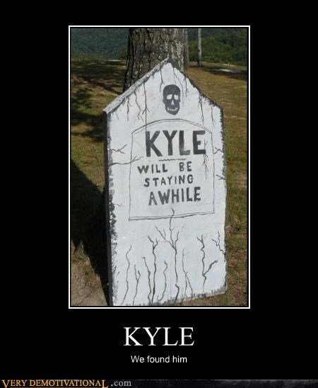 KYLE We found him