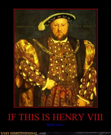 IF THIS IS HENRY VIII WHO AM I ?