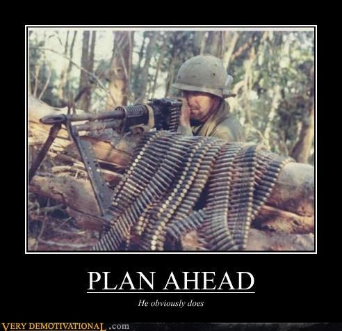 PLAN AHEAD He obviously does