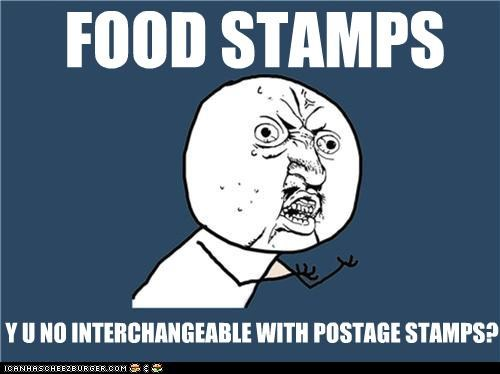 FOOD STAMPS Y U NO INTERCHANGEABLE WITH POSTAGE STAMPS?