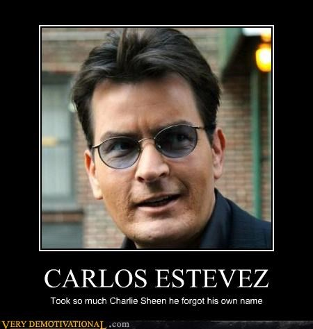 CARLOS ESTEVEZ Took so much Charlie Sheen he forgot his own name