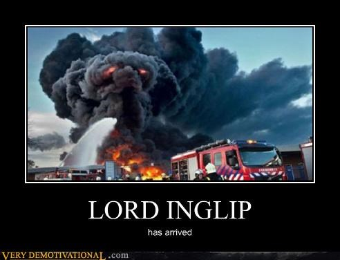 LORD INGLIP has arrived