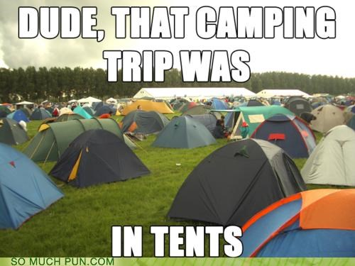 camping,dude,homophones,in,intense,literalism,reaction,similar sounding,tents,trip