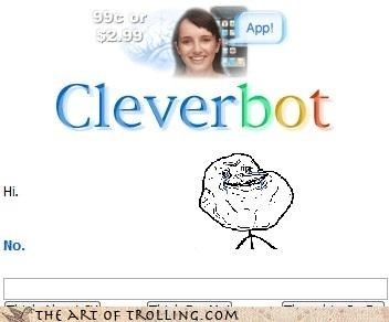 Cleverbot forever alone FRIDAY EVERYONE got-plans hi I HOPE SO no - 4532349184