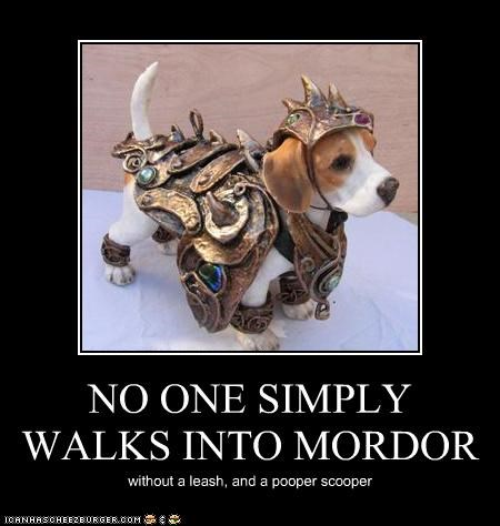 NO ONE SIMPLY WALKS INTO MORDOR without a leash, and a pooper scooper