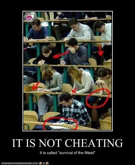 "IT IS NOT CHEATING It is called ""survival of the fittest"""