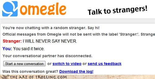 justin bieber,never,never say never,okay that is a paradox,Omegle