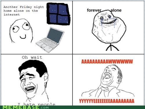 antisocial awww yeah friday night internet together alone - 4535731200