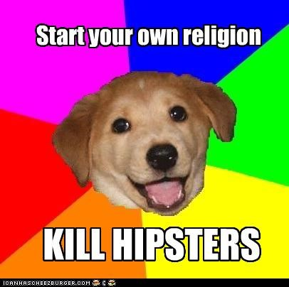 advice dog cult hipsters kill religion - 4535928832