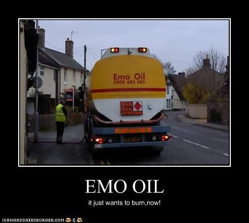 EMO OIL it just wants to burn,now!