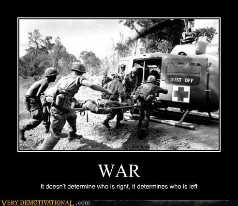 WAR It doesn't determine who is right, it determines who is left