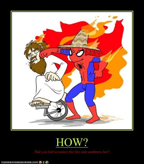 HOW? Did you fail to notice the fire and sombrero hat?