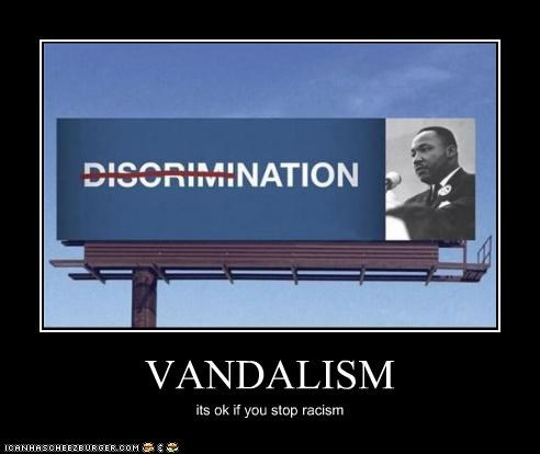 VANDALISM its ok if you stop racism