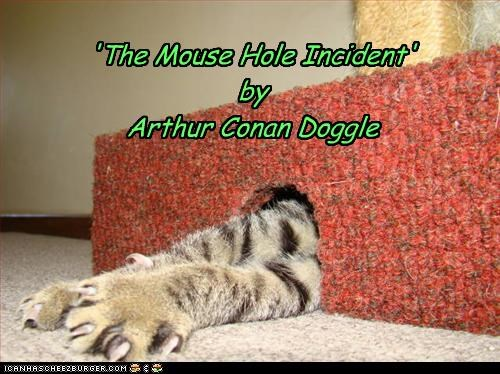arthur conan doyle,book,caption,captioned,cat,hole,incident,mouse,mouse hole,parody,title