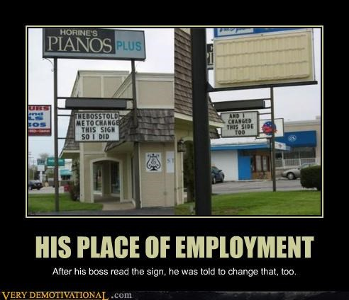 HIS PLACE OF EMPLOYMENT After his boss read the sign, he was told to change that, too.