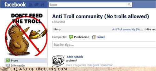 anti trolls facebook problem trolling what do you expect Zack Attack - 4543532800