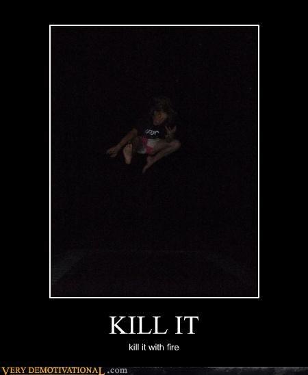 KILL IT kill it with fire