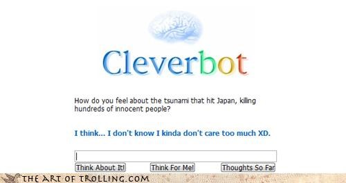 ambivalence even,apathy,Cleverbot,Japan,rude,too soon,Tsunami,XD