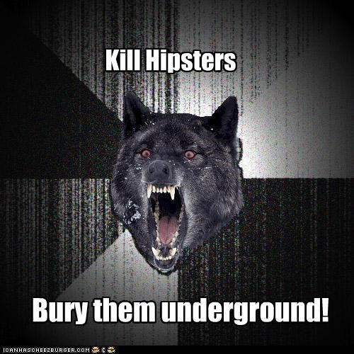 give them their wish,hipsters,Insanity Wolf,underground