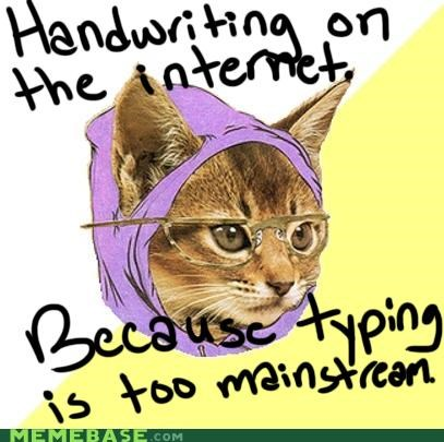handwriting,Hipster Kitty,so mainstream,typing