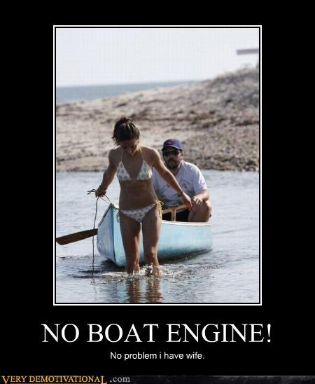 NO BOAT ENGINE! No problem i have wife.