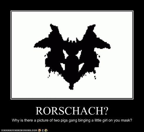 RORSCHACH? Why is there a picture of two pigs gang binging a little girl on you mask?