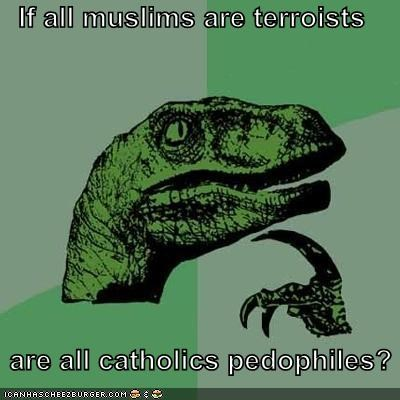 catholics generalization muslims pedophiles philosoraptor terrorists