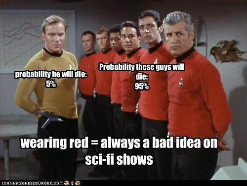 Probability these guys will die: 95% probability he will die: 5% wearing red = always a bad idea on sci-fi shows