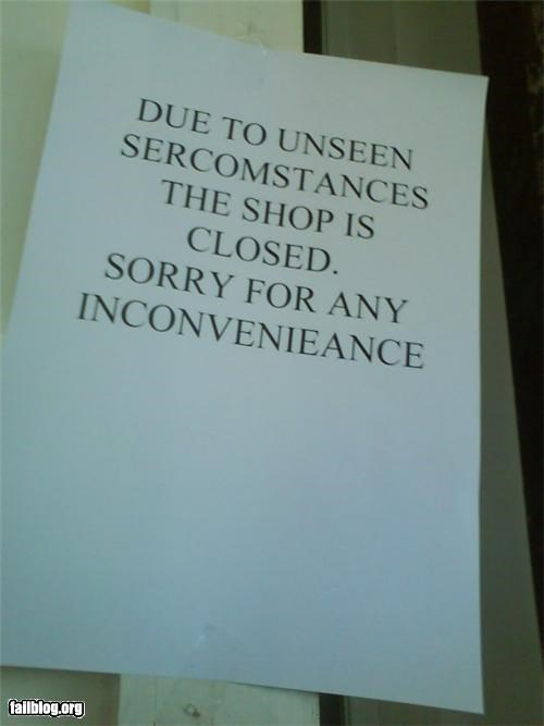 Sign of Sercomstance DUE TO UNSEES SERCOMSTANCES THE SHOP IS CLOSED. SORRY FOR ANY INCONVENIEANCE