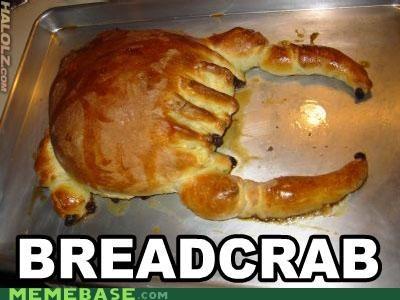 i-got-nothing its-a-bread its-a-crab its-breadcrab Memes - 4550422784