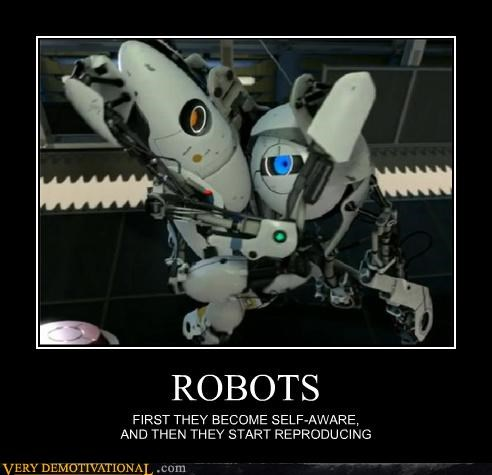 ROBOTS FIRST THEY BECOME SELF-AWARE, AND THEN THEY START REPRODUCING
