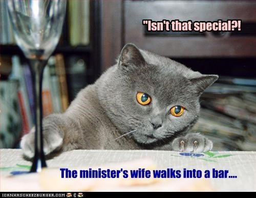 """The minister's wife walks into a bar.... """"Isn't that special?!"""
