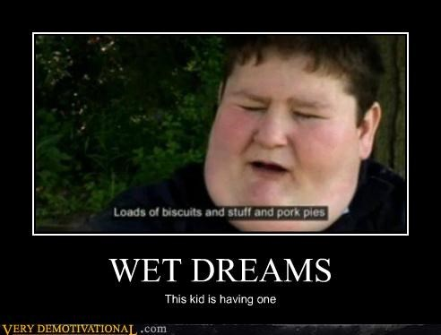 WET DREAMS This kid is having one