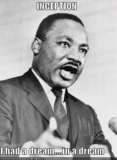 civil rights dream dreams I have a dream Inception martin luther king jr we have to go deeper - 4553363712