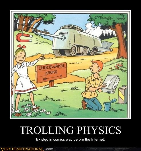 TROLLING PHYSICS Existed in comics way before the Internet.