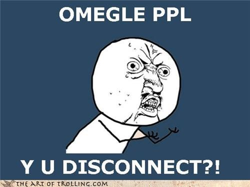 disconnect Memes Omegle STAY A WHILE Y U No Guy - 4556244992