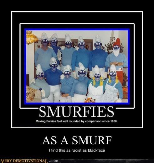 AS A SMURF I find this as racist as blackface