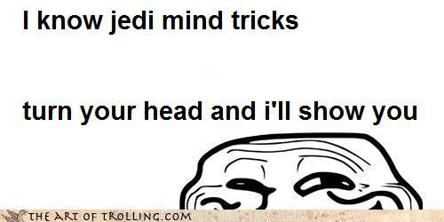 IRL Jedi mind tricks oh crap he got me star wars trollface turn your head - 4557911040
