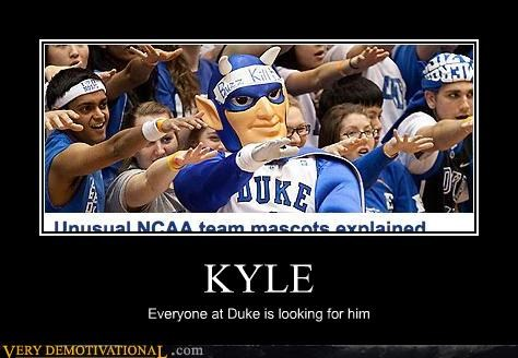 KYLE Everyone at Duke is looking for him