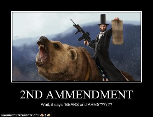 "2ND AMMENDMENT Wait, it says ""BEARS and ARMS""?????"