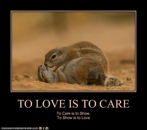 TO LOVE IS TO CARE To Care is to Show, To Show is to Love