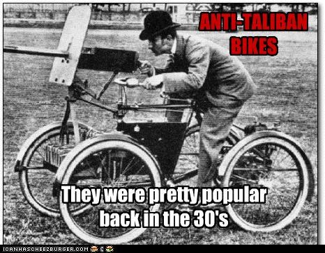ANTI-TALIBAN BIKES They were pretty popular back in the 30's