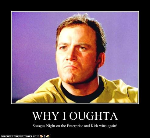 WHY I OUGHTA Stooges Night on the Enterprise and Kirk wins again!