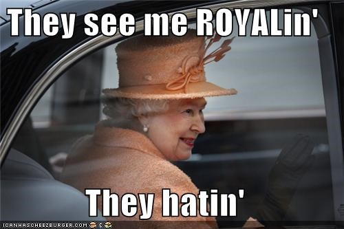 British hatin queen Queen Elizabeth II rollin royalty